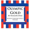 Olympic Gold--Because Everyone Loves a Winner! - Penelope Dyan