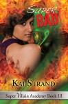 Super Bad (Super Villain Academy Book 3) - Kai Strand