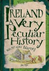 Ireland: A Very Peculiar History (Cherished Library) - Jim Pipe