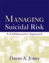 Managing Suicidal Risk - David A. Jobes, Edwin S. Shneidman