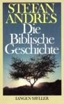 Die Biblische Geschichte - Stefan Andres