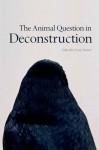 The Animal Question in Deconstruction - Lynn Turner