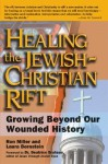 Healing the Jewish-Christian Rift: Growing Beyond Our Wounded History - Ron Miller