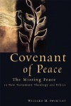 Covenant of Peace: The Missing Peace in New Testament Theology and Ethics - Willard M. Swartley
