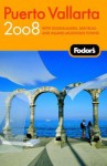 Fodor's Puerto Vallarta 2008: With Guadalajara, San Blas, and Inland Mountain Towns (Fodor's Gold Guides) - Jane Onstott