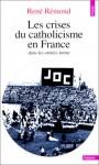Les Crises Du Catholicisme En France Dans Les Annees Trente - René Rémond