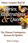Nelson's Complete Book Of Stories, Illustrations & Quotes The Ultimate Contemporary Resource For Speakers - Robert J. Morgan