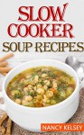 Soup Recipes: 50 Most Delicious & Healthy Slow Cooker Soup Recipes for Better Health and Easy Weight Loss (Soup Recipes,Chicken Soup ,Soup Cookbook ,Slow Cooker Soup Recipes) - Nancy Kelsey