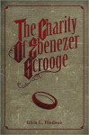The Charity of Ebenezer Scrooge - Glen Bledsoe