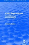 Latin Explorations (Routledge Revivals): Critical Studies in Roman Literature - Kenneth Quinn