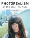 Photorealism in the Digital Age - Louis K. Meisel, Elizabeth Katherine May Harris