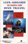 Live-Aboard Dive Travel: The Essential Guide - Astrid Witte