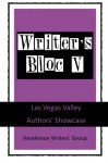 Writer's Bloc V: Las Vegas Valley Authors' Showcase (Volume 5) - Henderson Writers' Group, Ray Katz, Judy Shine Logan, Wolf O'Rourc, Toni Pacini, Kevin B. Parsons, Fred Rayworth, Nancy Sansone, Lauren Tallman, Glory Wade, William F. Walles, William Darrah Whitaker, Jenny Ballif, Bobbi Boland White, Gary Buzick, A.L. Campbell, Sydney E