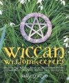 Wiccan Wisdomkeepers: Modern-Day Witches Speak on Environmentalism, Feminism, Motherhood, Wiccan Lore, and More - Sally Griffyn