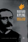 Rudyard Kipling: Hell and Heroism - William B. Dillingham
