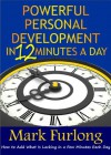 Powerful Personal Development In 12 Minutes A Day - Mark Furlong