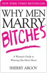 Why Men Marry Bitches: A Woman's Guide to Winning Her Man's Heart - Sherry Argov