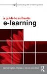 A Practical Guide to Authentic e-Learning (Connecting with E-learning) - Jan Herrington, Thomas C. Reeves, Ron Oliver
