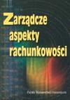 Zarządcze aspekty rachunkowości - Teresa Kiziukiewicz
