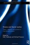 Drama and Social Justice: Theory, research and practice in international contexts - Kelly Freebody, Michael Finneran