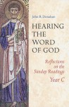 Hearing The Word Of God: Reflections on the Sunday Readings, Year C - John R. Donahue