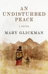 An Undisturbed Peace: A Novel - Mary Glickman
