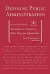 Defining Public Administration: Selections from the International Encyclopedia of Public Policy and Administration - Jay M. Shafritz Jr.