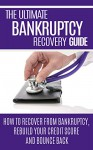 The Ultimate Bankruptcy Guide: How to recover from Bankruptcy, rebuild your credit score and bounce back - Mark Owen