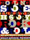 The Rolling Stone Illustrated History of Rock and Roll: The Definitive History of the Most Important Artists and Their Music - Anthony DeCurtis, James Henke, Holly George-Warren