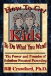 How to Get Kids to Do What You Want - Bill Crawford
