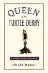 Queen of the Turtle Derby and Other Southern Phenomena - Julia Reed
