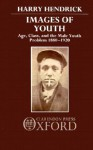 Images of Youth: Age, Class, and the Male Youth Problem, 1880-1920 - Harry Hendrick