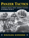 Panzer Tactics: German Small-Unit Armor Tactics in World War II - Wolfgang Schneider
