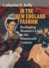 In the New England Fashion: Reshaping Womens' Lives in the Nineteenth Century - Catherine E. Kelly