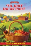 'Til Dirt Do Us Part (A Local Foods Mystery) - Edith Maxwell