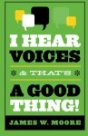 I Hear Voices, and That's a Good Thing! - James W. Moore