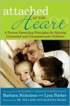 Attached at the Heart: 8 Proven Parenting Principles for Raising Connected and Compassionate Children - Barbara Nicholson, Lysa Parker, William Sears, Martha Sears