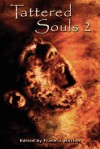 Tattered Souls 2: From the Publisher of the Multiple Bram Stoker Award Nominated +Horror Library+ Series. - Frank J. Hutton, Stephanie Shaw, Elias Siqueiros, Kathleen Dale, Melanie Fogel, Anne Michaud, Forrest Aguirre, Steve Ruthenbeck, Ginger Hamilton Caudill