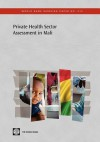 Private Health Sector Assessment in Mali: The Post-Bamako Initiative Reality - The World Bank, Mathieu Lamiaux, Francois Rouzaud, Wendy Woods