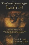 The Gospel According to Isaiah 53: Encountering the Suffering Servant in Jewish and Christian Theology - Darrell Bock, Mitch Glaser