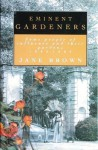 Eminent Gardeners: 2some People of Influence and Their Gardens, 1880-1980 - Jane Brown