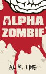 Alpha Zombie (Zombie Botnet Book 3) - Al K. Line