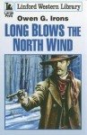 Long Blows the North Wind - Owen G. Irons