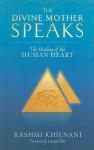 The Divine Mother Speaks: The Healing of the Human Heart - Rashmi Khilnani, Leonard Orr