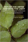 Out of the Abyss and Into the Light: A Spiritual Journey Through Postpartum Depression - Katie Wilson
