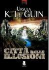 La Città delle illusioni - Ursula K. Le Guin
