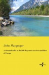 A thousand miles in the Rob Roy canoe on rivers and lakes of Europe - John Macgregor