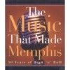 The Music That Made Memphis (50 Years of Rock 'n' Roll) - Chris Herrington
