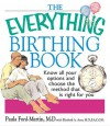 The Everything Birthing Book: Know All Your Options and Choose the Method That Is Right for You - Paula Ford-Martin, Elisabeth A. Aron