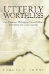 Utterly Worthless: One Thousand Delinquent Union Officers Unworthy of a Court-Martial - Thomas P. Lowry